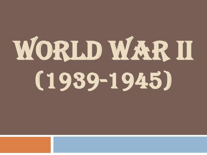 World War II(1939-1945)<br />