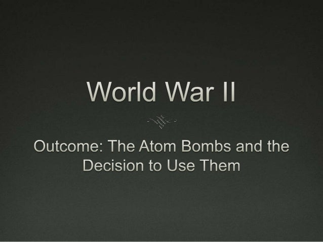 The Atomic Bomb (WWII)