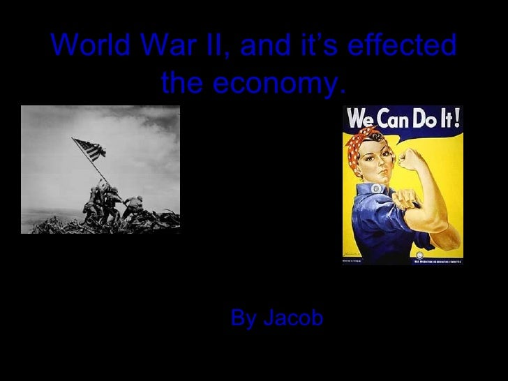 World War II, and it's effected       the economy.             By Jacob