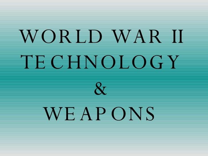WORLD WAR II TECHNOLOGY & WEAPONS