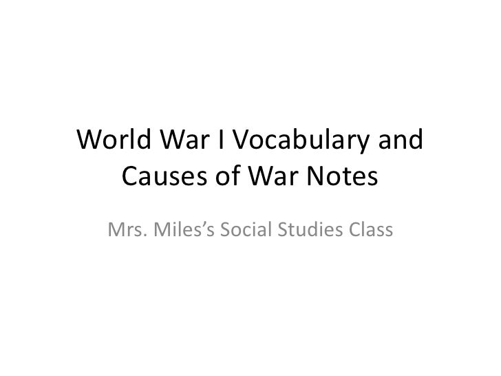 World War I Vocabulary and Causes of War Notes<br />Mrs. Miles's Social Studies Class<br />