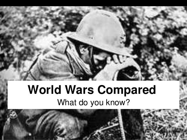 World Wars Compared What do you know?