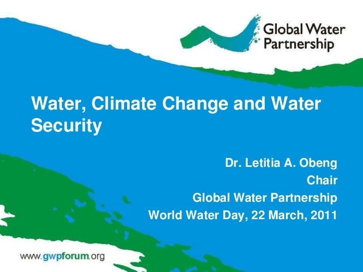 Water, Climate Change and Water Security<br />Dr. Letitia A. Obeng<br />Chair<br />Global Water Partnership<br />World Wat...