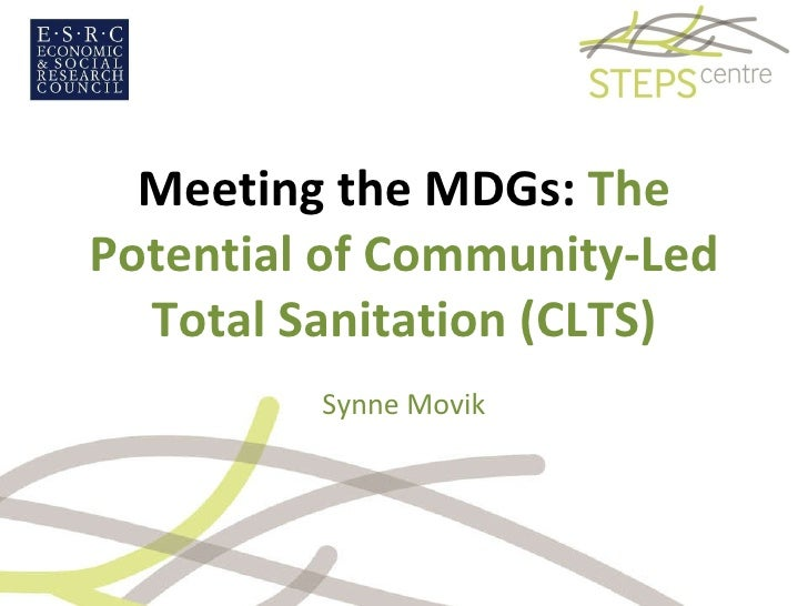 Meeting the MDGs:  The Potential of Community-Led Total Sanitation (CLTS) Synne Movik