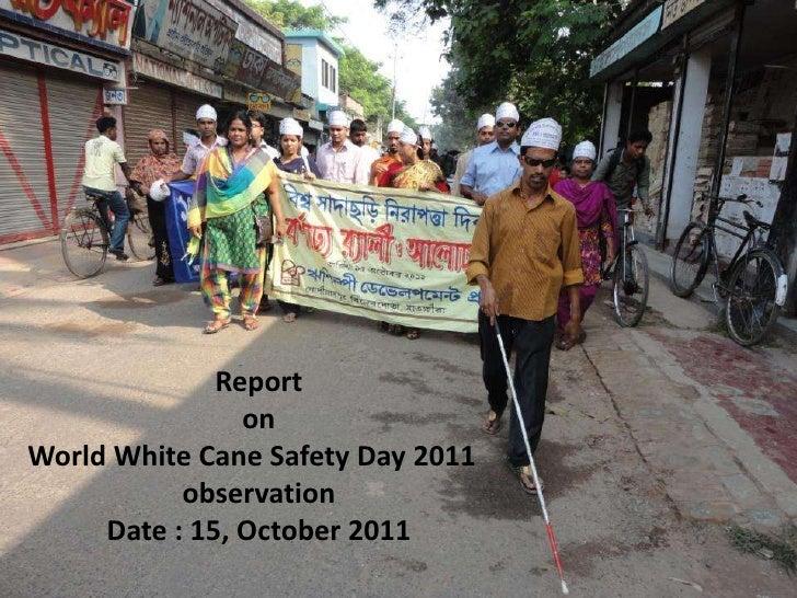 Report                onWorld White Cane Safety Day 2011           observation     Date : 15, October 2011