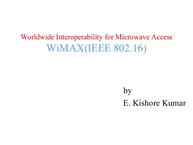 Worldwide interoperability for microwave access wi max(ieee 802)
