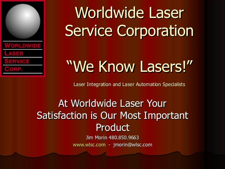 "Worldwide Laser      Service Corporation      ""We Know Lasers!""        Laser Integration and Laser Automation Specialists ..."