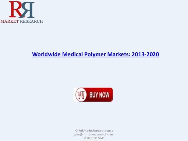Worldwide Medical Polymer Markets: 2013-2020 © RnRMarketResearch.com ; sales@rnrmarketresearch.com ; +1 888 391 5441