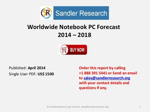 Worldwide Notebook PC Forecast 2014 – 2018 Order this report by calling +1 888 391 5441 or Send an email to sales@sandlerr...