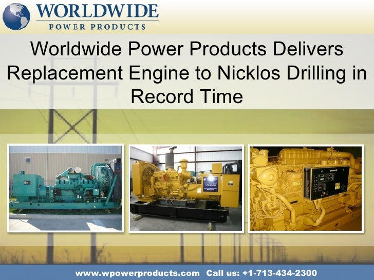 Worldwide Power Products DeliversReplacement Engine to Nicklos Drilling in            Record Time       www.wpowerproducts...