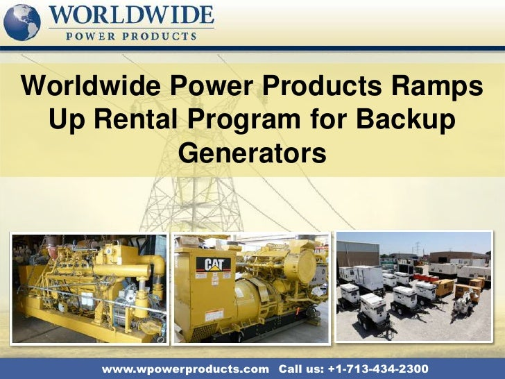 Worldwide Power Products Ramps Up Rental Program for Backup          Generators     www.wpowerproducts.com Call us: +1-713...