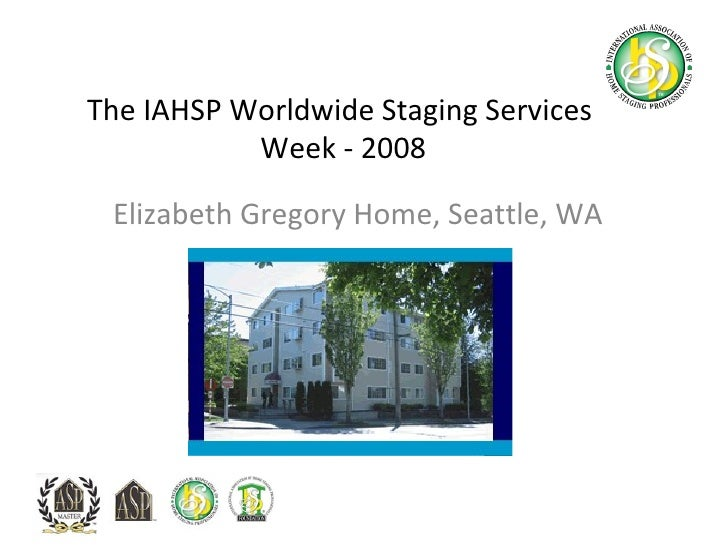 The IAHSP Worldwide Staging Services  Week - 2008 Elizabeth Gregory Home, Seattle, WA