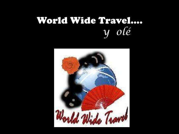 World Wide Travel….y  olé<br />