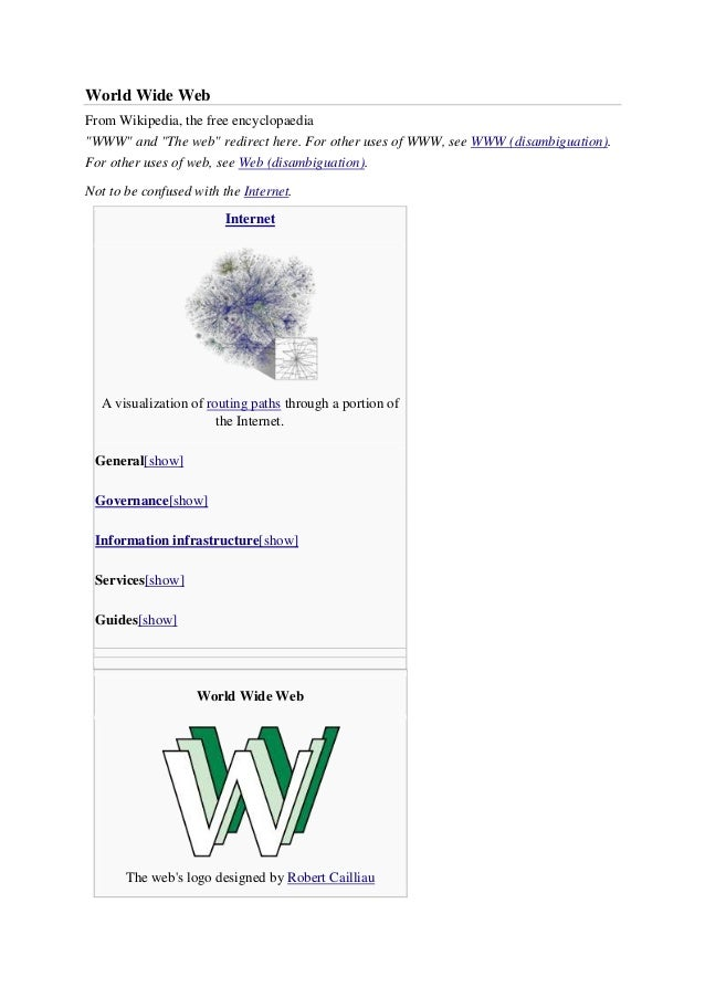 """World Wide Web From Wikipedia, the free encyclopaedia """"WWW"""" and """"The web"""" redirect here. For other uses of WWW, see WWW (d..."""
