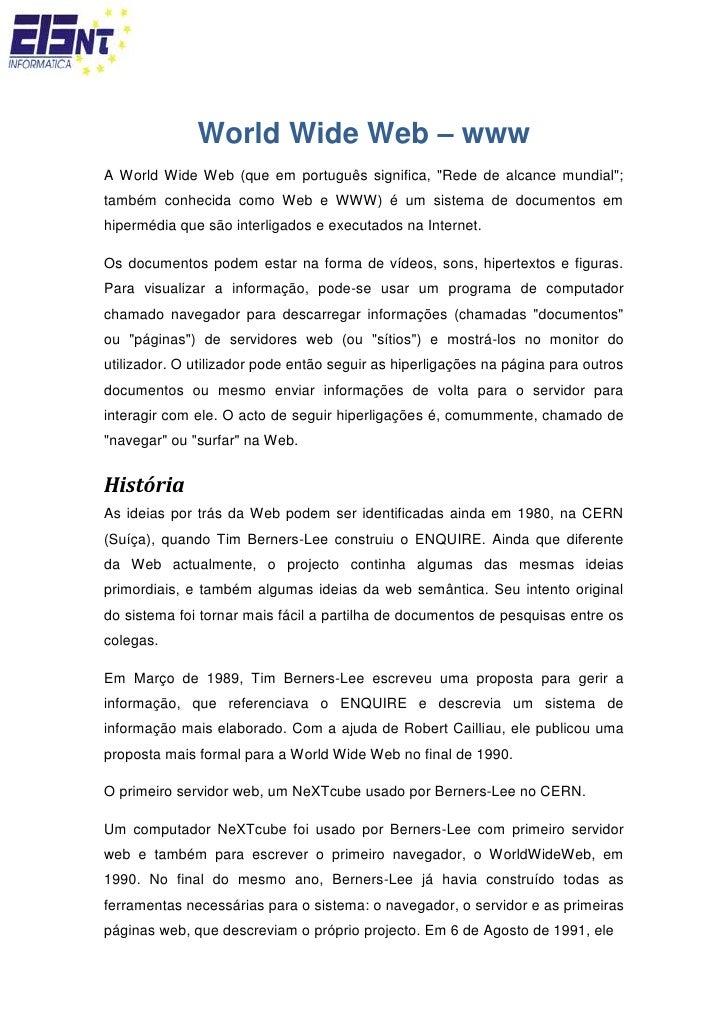 """World Wide Web – www<br />A World Wide Web (que em português significa, """" Rede de alcance mundial"""" ; também conhecida como..."""