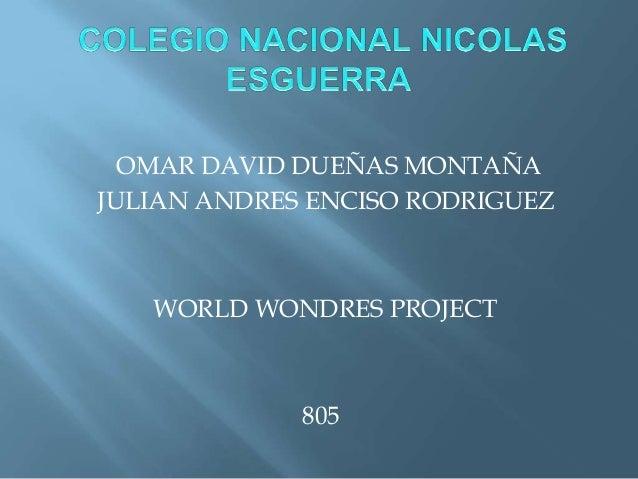 OMAR DAVID DUEÑAS MONTAÑA JULIAN ANDRES ENCISO RODRIGUEZ WORLD WONDRES PROJECT 805