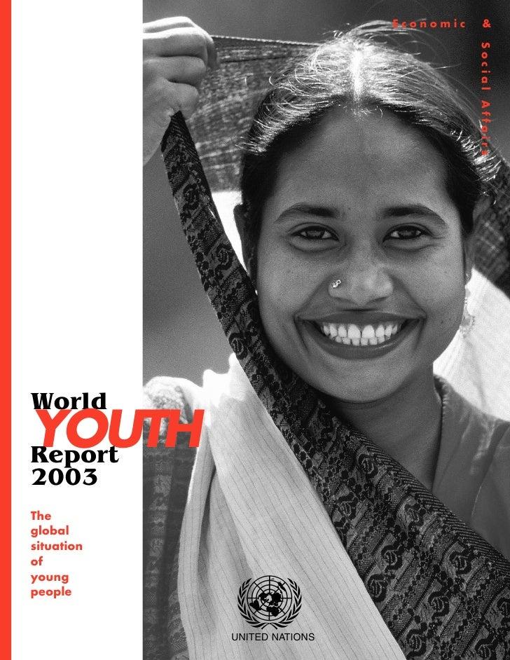 Economic       &                                        Social AffairsWorldYOUTHReport2003Theglobalsituationofyoungpeople ...