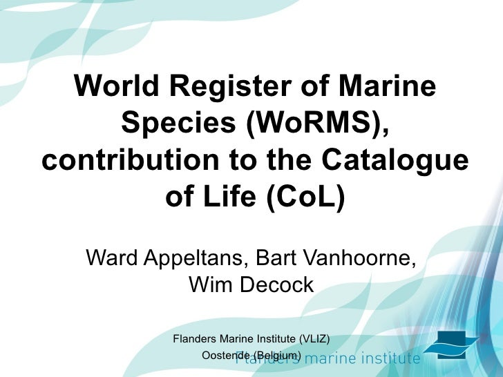 WORLD REGISTER OF MARINE SPECIES AND THE CATALOGUE OF LIFE