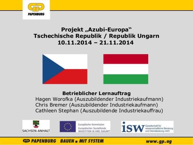 "111 Projekt ""Azubi-Europa"" Tschechische Republik / Republik Ungarn 10.11.2014 – 21.11.2014 Betrieblicher Lernauftrag Hagen..."