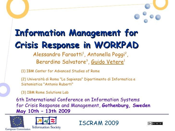 Information Management for Crisis Response in WORKPAD        Alessandro Faraotti1, Antonella Poggi2,         Berardino Sal...