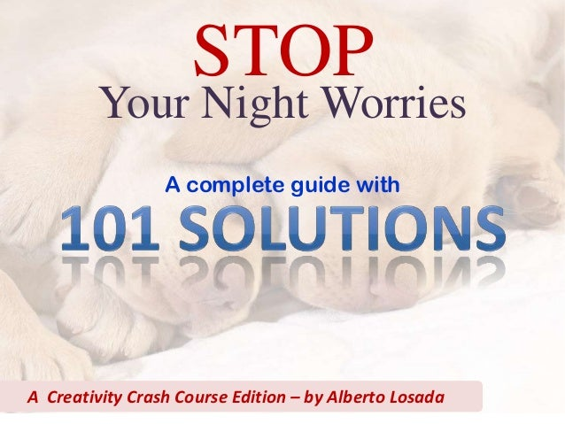 STOP        Your Night Worries                 A complete guide withA Creativity Crash Course Edition – by Alberto Losada
