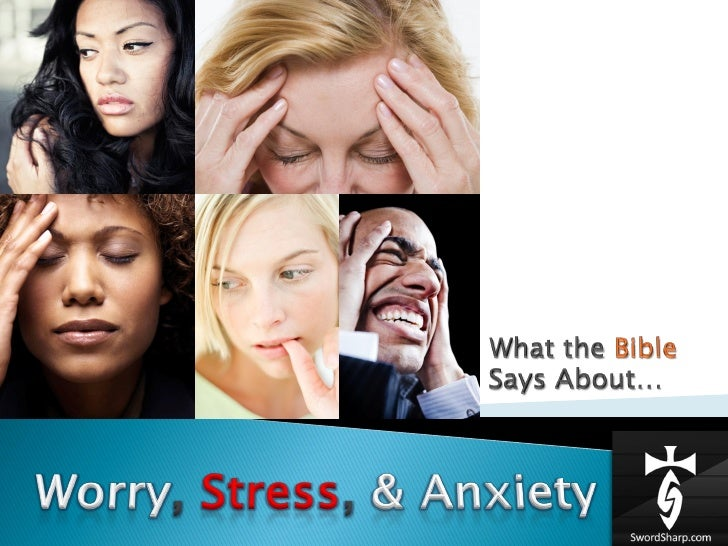 Worry Stress & Anxiety... What the Bible says about it