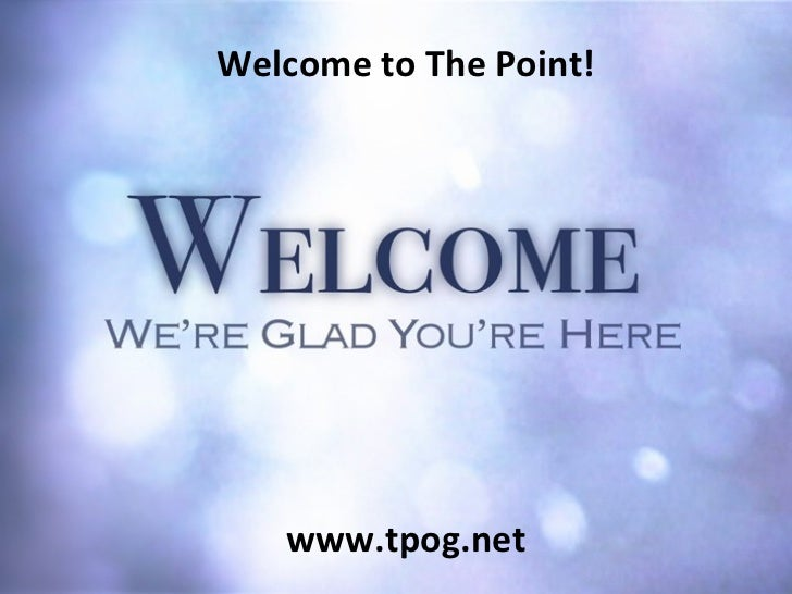 Welcome to The Point! www.tpog.net