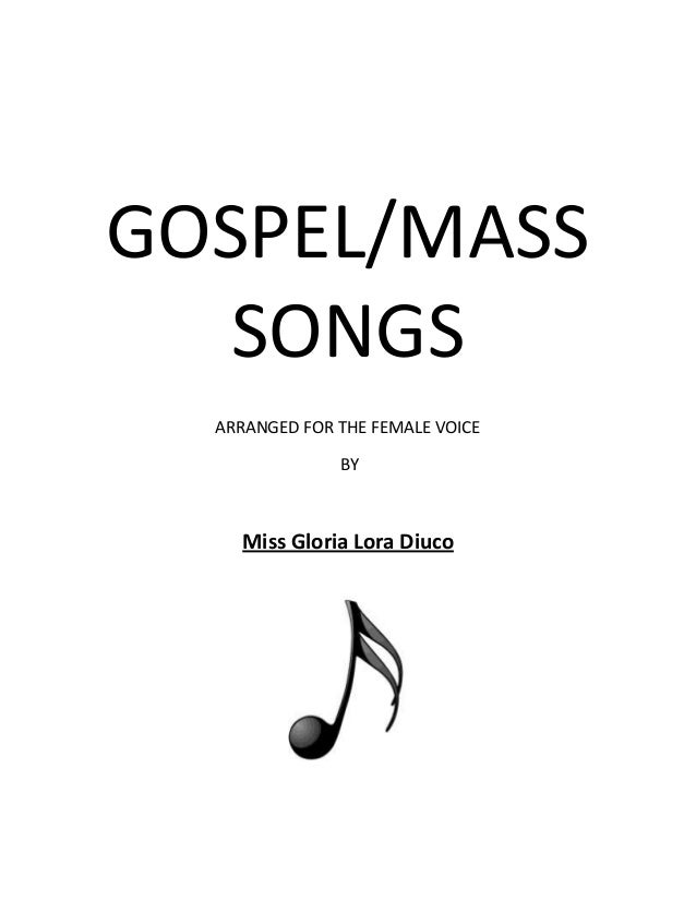 GOSPEL/MASS SONGS ARRANGED FOR THE FEMALE VOICE BY  Miss Gloria Lora Diuco