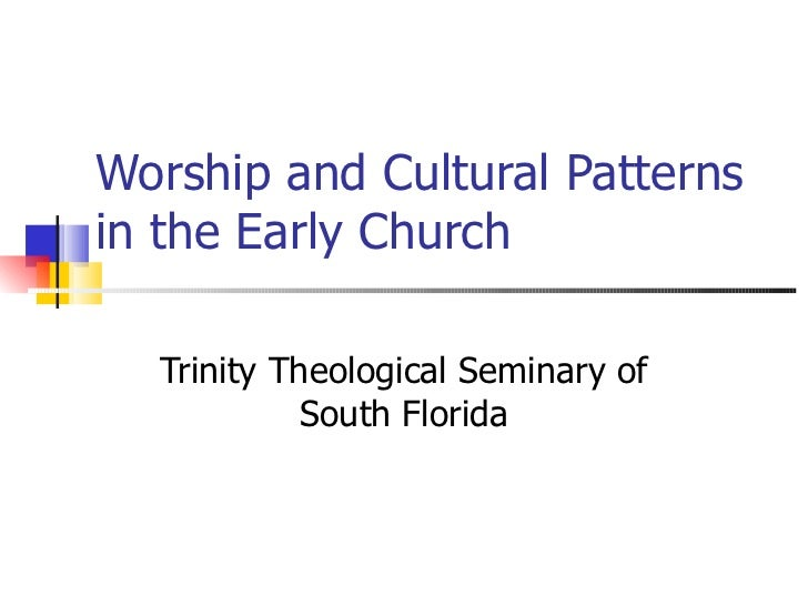 Worship and Cultural Patterns in the Early Church Trinity Theological Seminary of South Florida