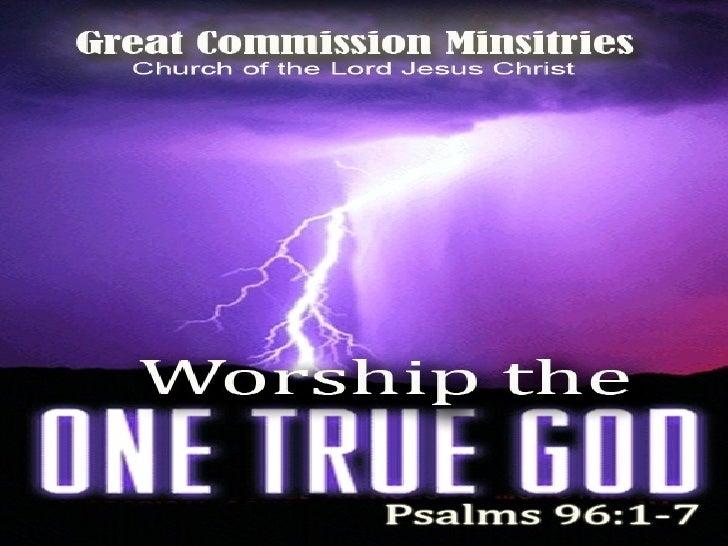 Worship The One True God