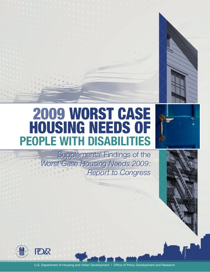 2009 WORST CASE HOUSING NEEDS OFPEOPLE WITH DISABILITIES       Supplemental Findings of the   Worst Case Housing Needs 200...