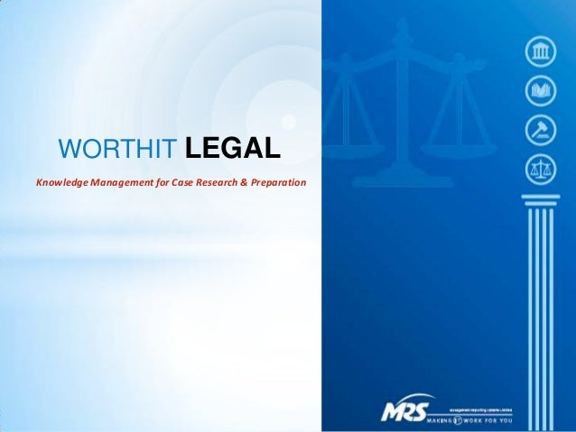 Knowledge Management for Case Research & PreparationWORTHIT LEGAL