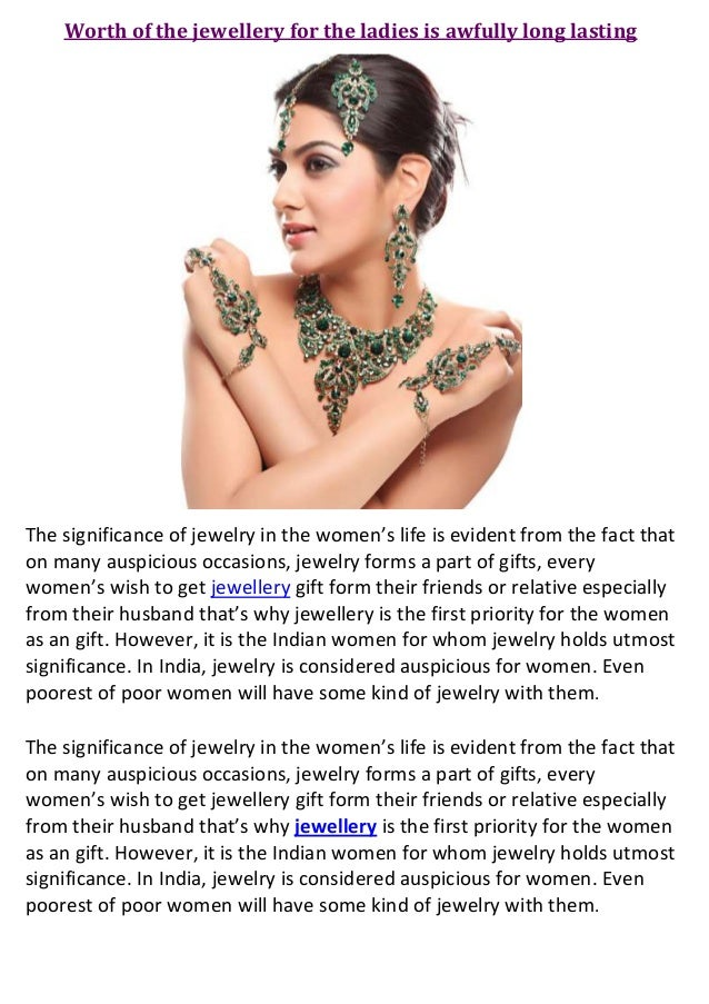 Worth of the jewellery for the ladies is awfully long lastingThe significance of jewelry in the women's life is evident fr...
