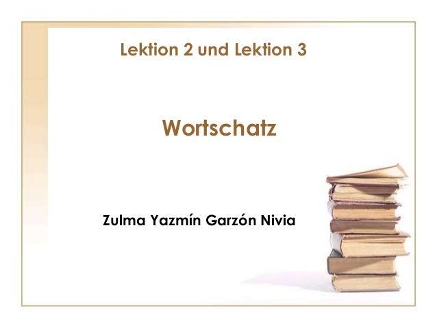 Wortschatz Lektion 2 und Lektion 3 Zulma Yazmín Garzón Nivia