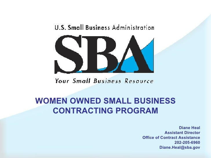 WOMEN OWNED SMALL BUSINESS CONTRACTING PROGRAM Diane Heal Assistant Director Office of Contract Assistance 202-205-6960 [e...