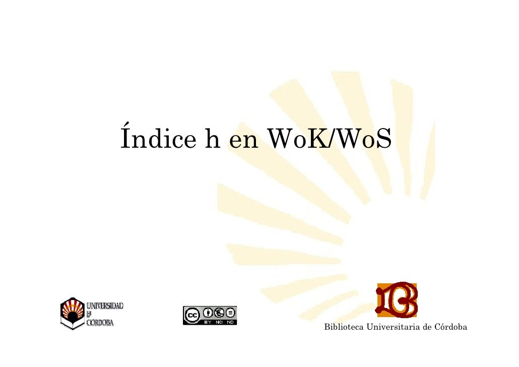 Índice h en WoK/WoS               Biblioteca Universitaria de   Biblioteca Universitaria de Córdoba    CórdobaBiblioteca U...
