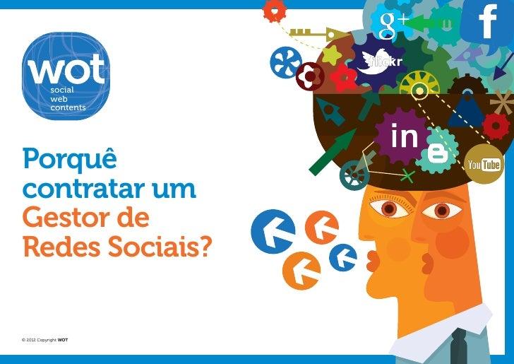 social            web            contentsPorquêcontratar umGestor deRedes Sociais?© 2012 Copyright WOT
