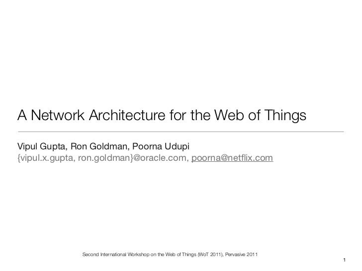 A Network Architecture for the Web of ThingsVipul Gupta, Ron Goldman, Poorna Udupi{vipul.x.gupta, ron.goldman}@oracle.com,...