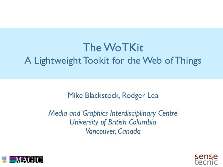 The WoTKitA Lightweight Tookit for the Web of Things           Mike Blackstock, Rodger Lea     Media and Graphics Interdis...