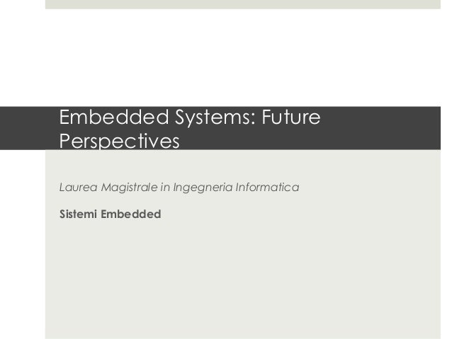 Embedded Systems: FuturePerspectivesLaurea Magistrale in Ingegneria InformaticaSistemi Embedded
