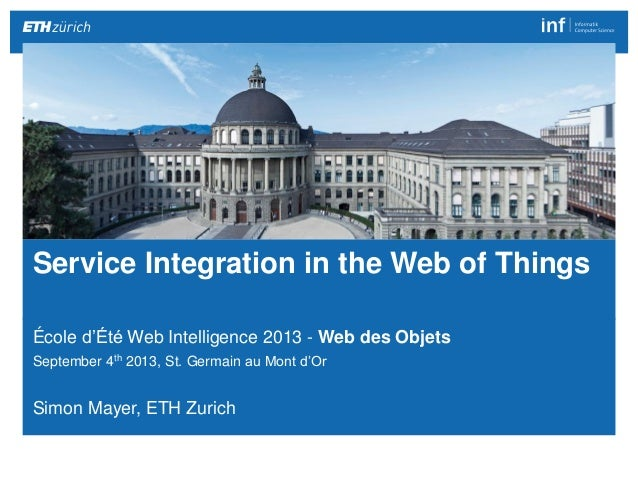 Service Integration in the Web of Things 1| Simon Mayer http://people.inf.ethz.ch/mayersi École d'Été Web Intelligence 201...