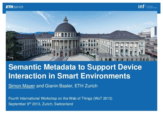 Semantic Metadata to Support Device Interaction in Smart Environments 1| Simon Mayer http://people.inf.ethz.ch/mayersi Sim...