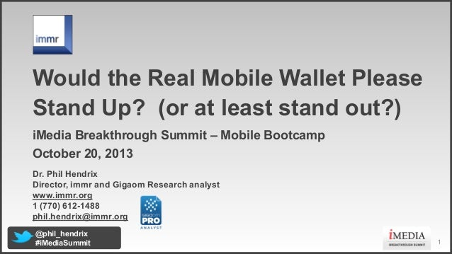 Title  Would the Real Mobile Wallet Please Stand Up? (or at least stand out?) iMedia Breakthrough Summit – Mobile Bootcamp...