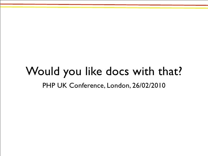 Would You Like Docs With That? (PHPUK 2010)