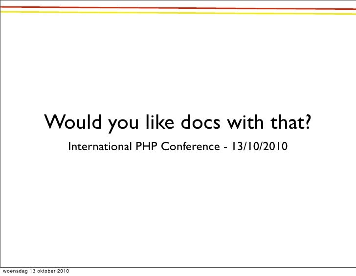 Would you like docs with that?                        International PHP Conference - 13/10/2010     woensdag 13 oktober 20...