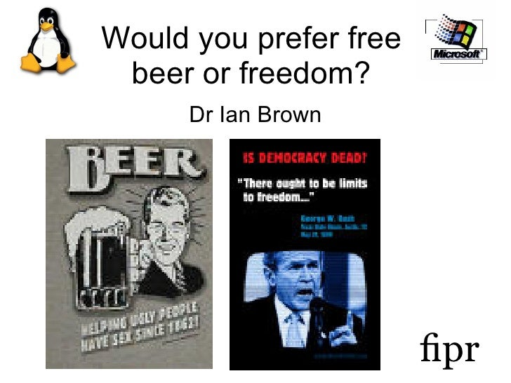 Would you prefer free beer or freedom? Dr Ian Brown