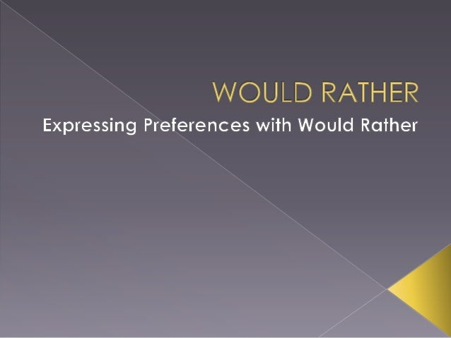    Would rather is used to express a    preference in English. Would rather is the    same in meaning as would prefer. Th...