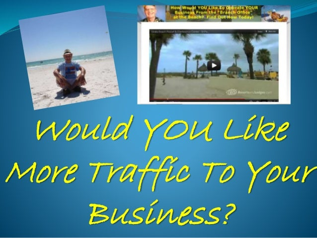 Would YOU Like More Traffic To Your Business?