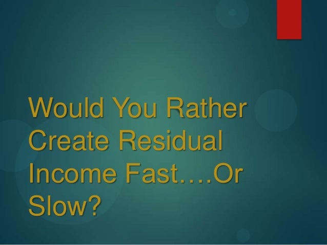 Would You Rather Create Residual Income Fast….Or Slow?