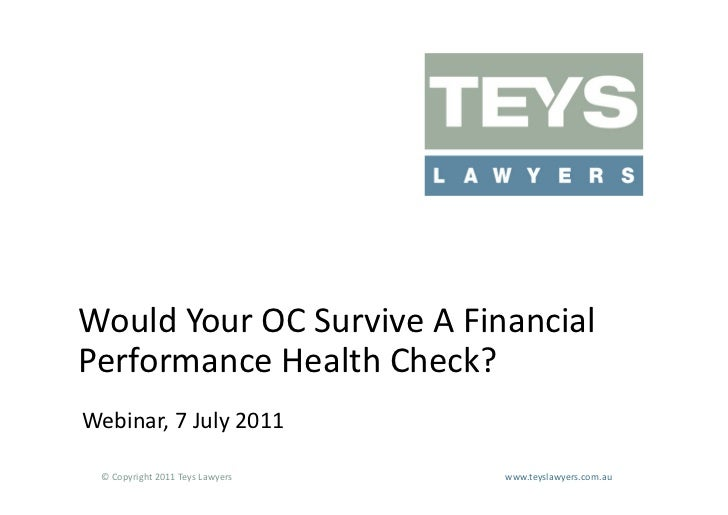 Would Your OC Survive A Financial Performance Health Check? Webinar, 7 July 2011   © Copyright...